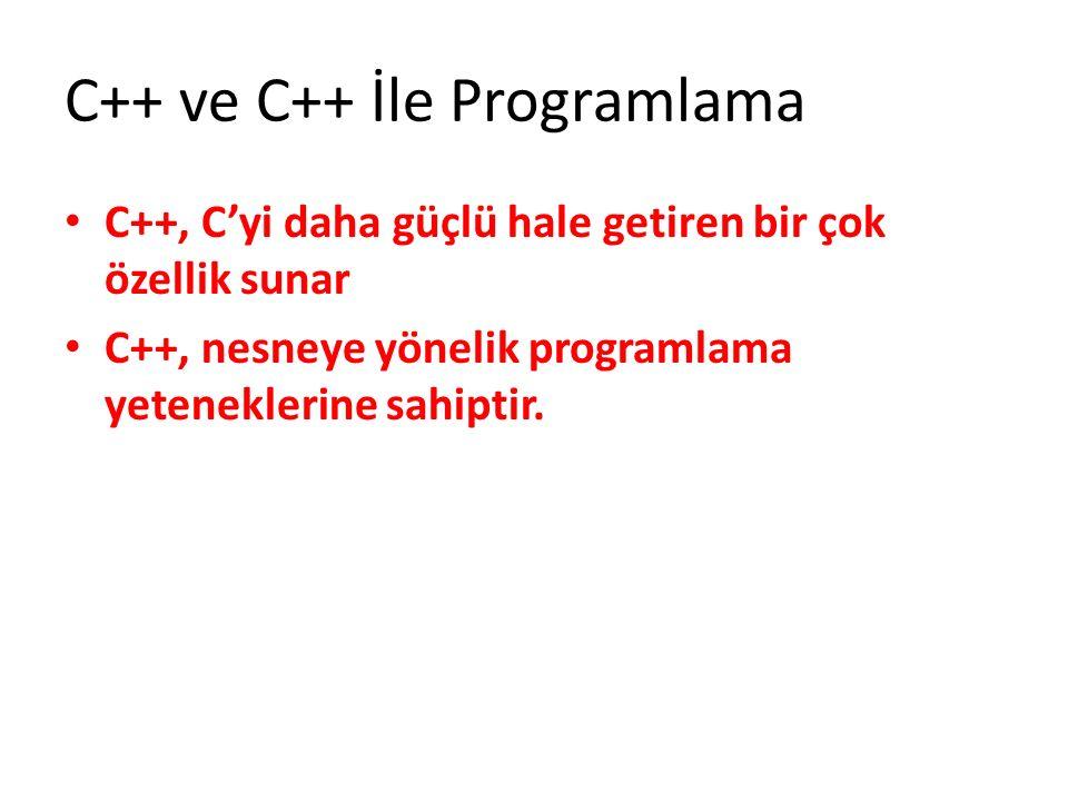 C++, C'yi daha güçlü hale getiren bir çok özellik sunar C++, nesneye yönelik programlama yeteneklerine sahiptir.