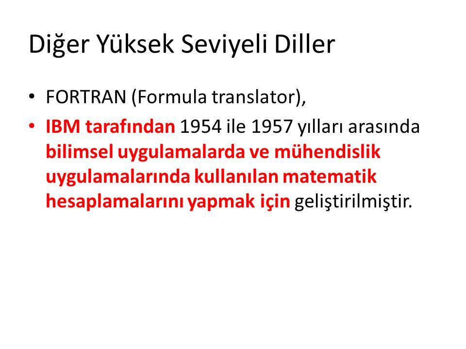 Diğer Yüksek Seviyeli Diller FORTRAN (Formula translator), IBM tarafından 1954 ile 1957 yılları arasında bilimsel uygulamalarda ve mühendislik uygulamalarında kullanılan matematik hesaplamalarını yapmak için geliştirilmiştir.
