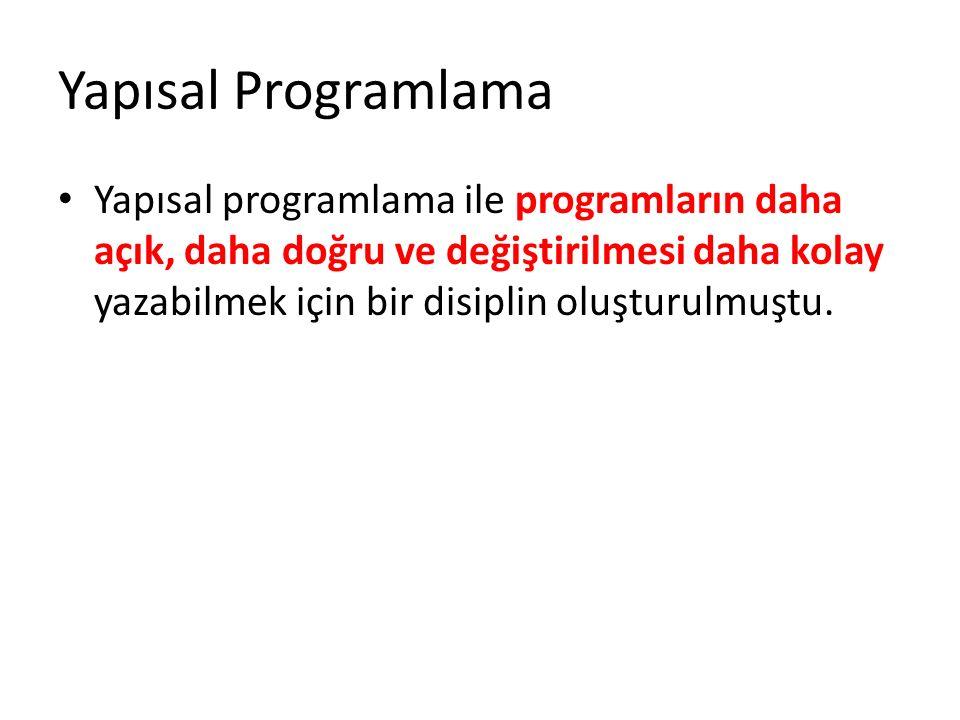 Yapısal Programlama Yapısal programlama ile programların daha açık, daha doğru ve değiştirilmesi daha kolay yazabilmek için bir disiplin oluşturulmuştu.