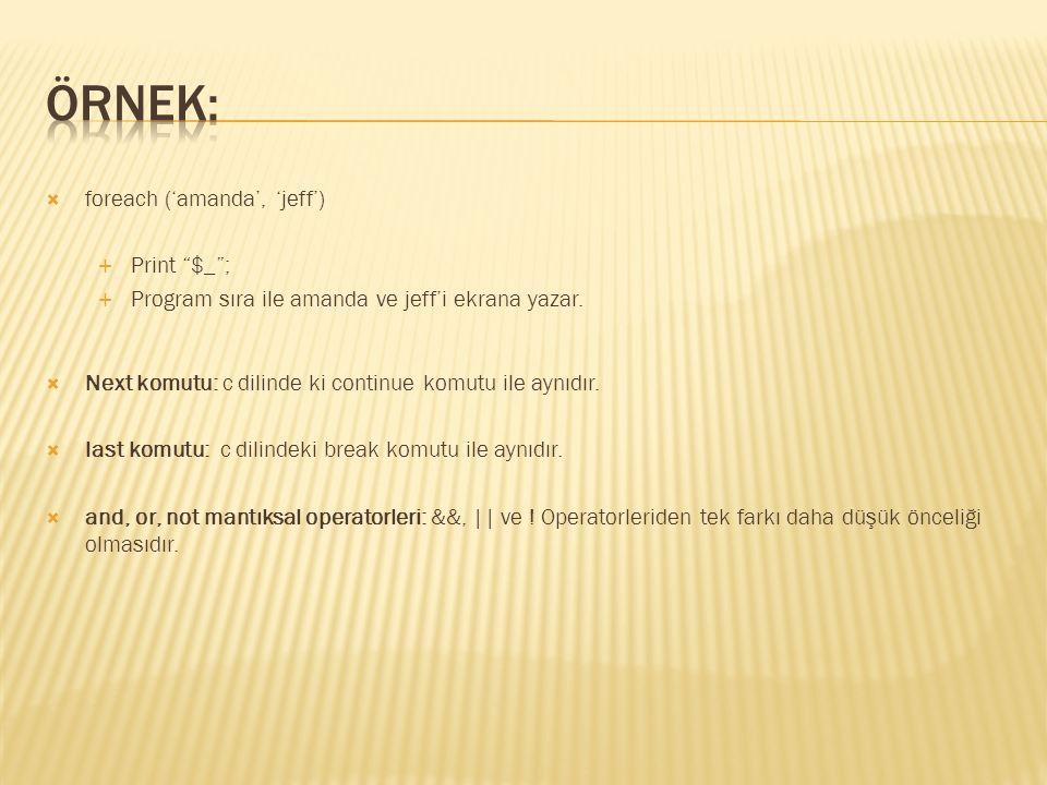""" foreach ('amanda', 'jeff')  Print """"$_"""";  Program sıra ile amanda ve jeff'i ekrana yazar.  Next komutu: c dilinde ki continue komutu ile aynıdır."""