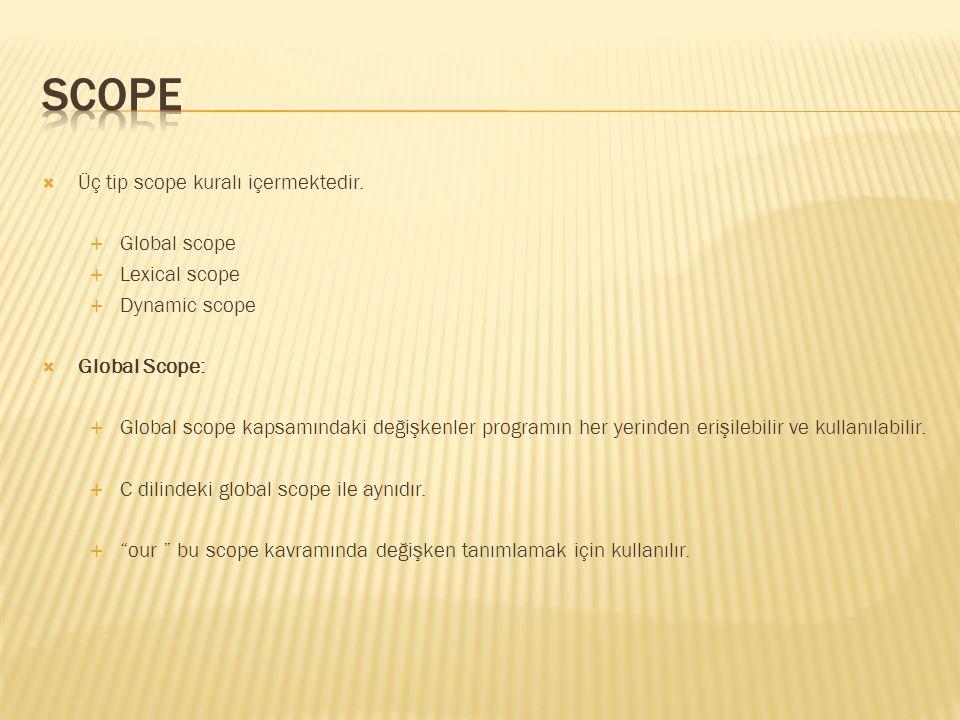  Üç tip scope kuralı içermektedir.  Global scope  Lexical scope  Dynamic scope  Global Scope:  Global scope kapsamındaki değişkenler programın h