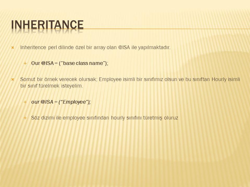 """ Inheritence perl dilinde özel bir array olan @ISA ile yapılmaktadır.  Our @ISA = (""""base class name"""");  Somut bir örnek verecek olursak; Employee i"""