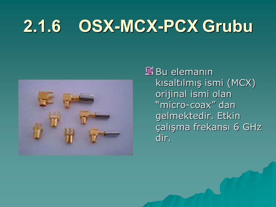 """2.1.6OSX-MCX-PCX Grubu Bu elemanın kısaltılmış ismi (MCX) orijinal ismi olan """"micro-coax"""" dan gelmektedir. Etkin çalışma frekansı 6 GHz dir."""