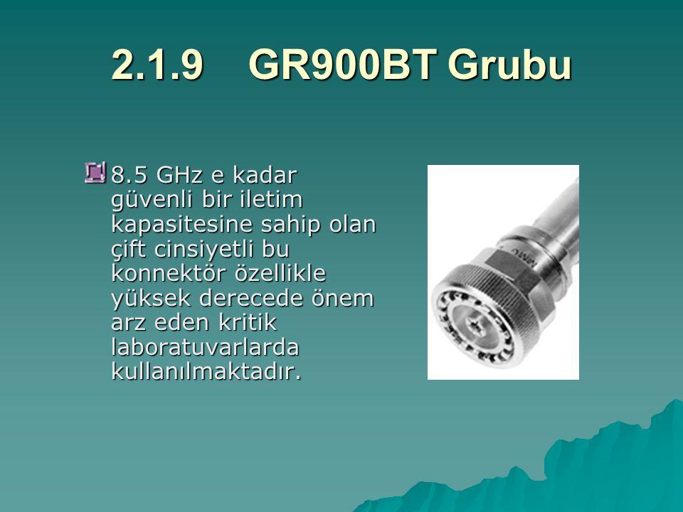 2.1.9GR900BT Grubu 8.5 GHz e kadar güvenli bir iletim kapasitesine sahip olan çift cinsiyetli bu konnektör özellikle yüksek derecede önem arz eden kritik laboratuvarlarda kullanılmaktadır.