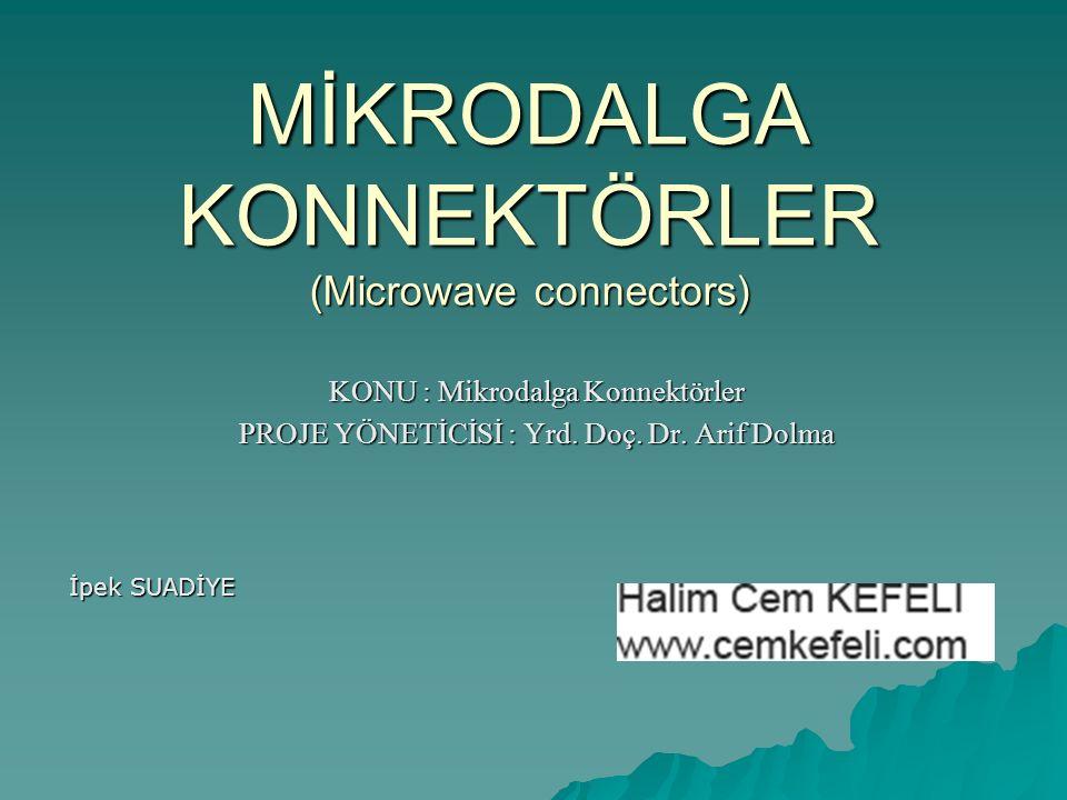 MİKRODALGA KONNEKTÖRLER (Microwave connectors) KONU : Mikrodalga Konnektörler PROJE YÖNETİCİSİ : Yrd. Doç. Dr. Arif Dolma İpek SUADİYE