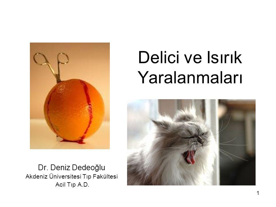 1 Delici ve Isırık Yaralanmaları Dr. Deniz Dedeoğlu Akdeniz Üniversitesi Tıp Fakültesi Acil Tıp A.D.