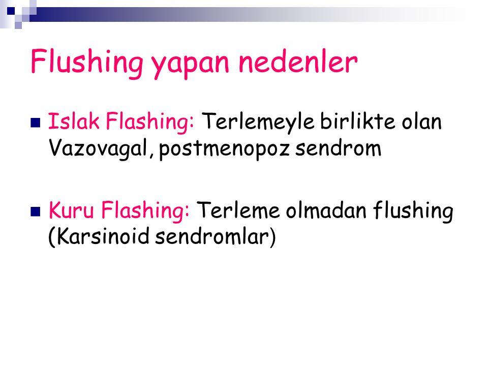 Flushing yapan nedenler Islak Flashing: Terlemeyle birlikte olan Vazovagal, postmenopoz sendrom Kuru Flashing: Terleme olmadan flushing (Karsinoid sendromlar )