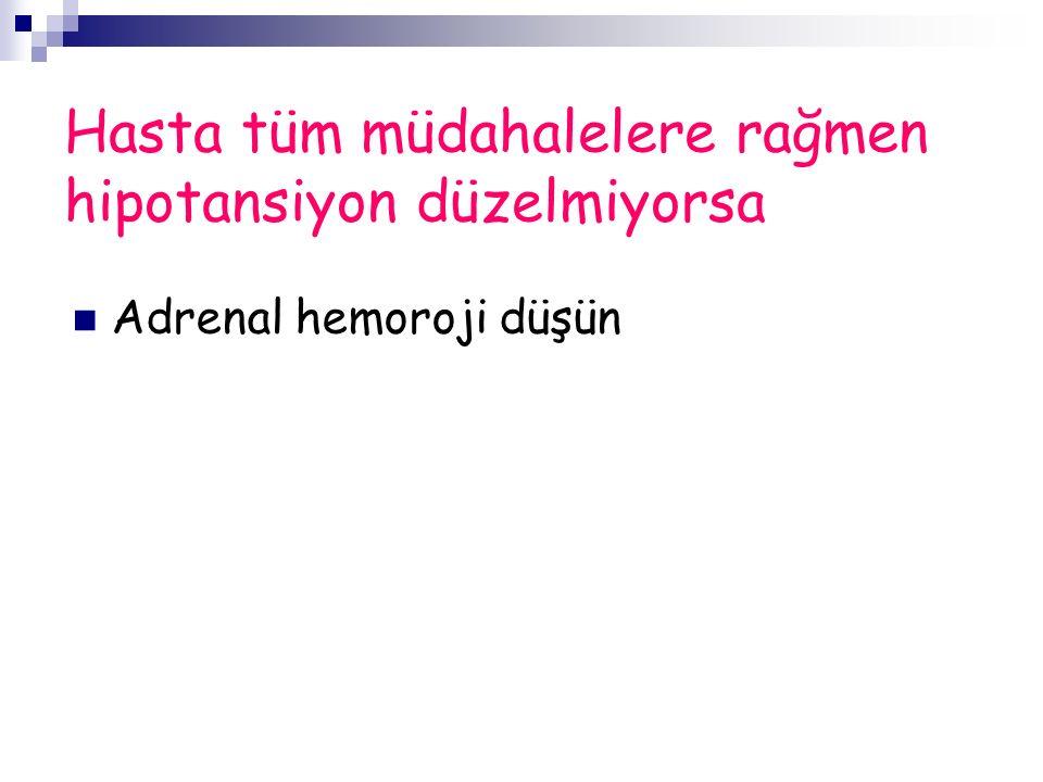 Hasta tüm müdahalelere rağmen hipotansiyon düzelmiyorsa Adrenal hemoroji düşün