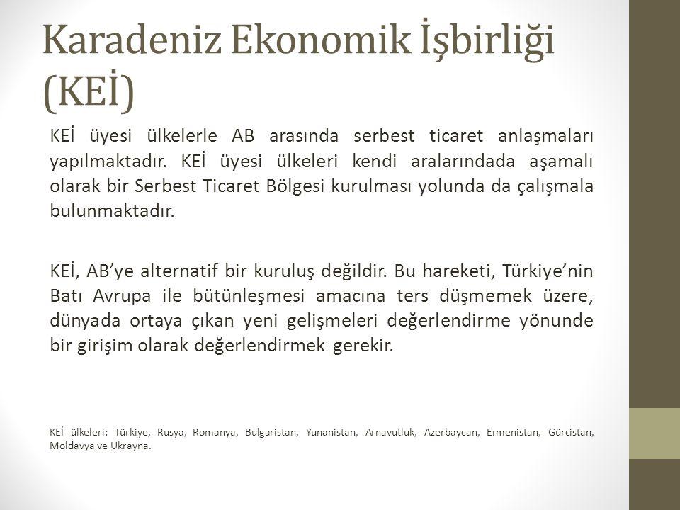 Karadeniz Ekonomik İşbirliği (KEİ) KEİ üyesi ülkelerle AB arasında serbest ticaret anlaşmaları yapılmaktadır.