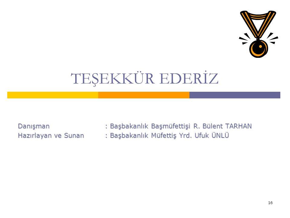 16 TEŞEKKÜR EDERİZ Danışman: Başbakanlık Başmüfettişi R.