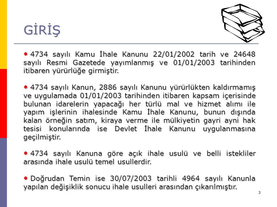 3 GİRİŞ 4734 sayılı Kamu İhale Kanunu 22/01/2002 tarih ve 24648 sayılı Resmi Gazetede yayımlanmış ve 01/01/2003 tarihinden itibaren yürürlüğe girmiştir.