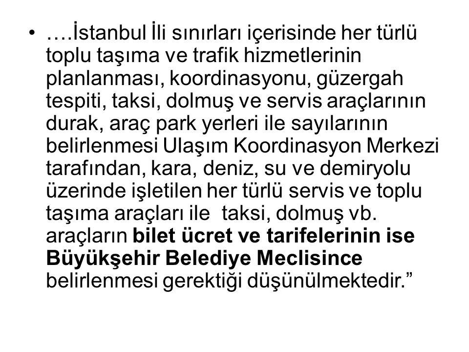 ….İstanbul İli sınırları içerisinde her türlü toplu taşıma ve trafik hizmetlerinin planlanması, koordinasyonu, güzergah tespiti, taksi, dolmuş ve serv