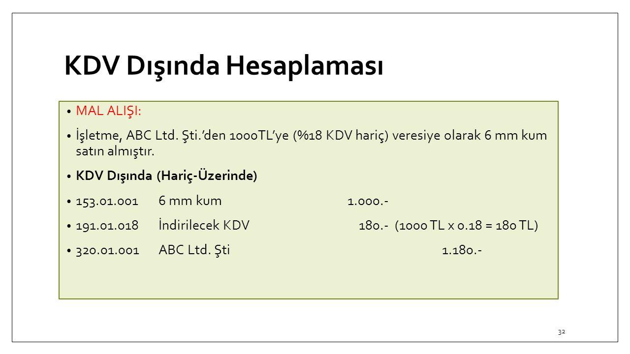 KDV Dışında Hesaplaması MAL ALIŞI: İşletme, ABC Ltd. Şti.'den 1000TL'ye (%18 KDV hariç) veresiye olarak 6 mm kum satın almıştır. KDV Dışında (Hariç-Üz