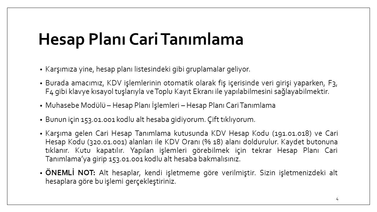 Hesap Planı Cari Tanımlama Karşımıza yine, hesap planı listesindeki gibi gruplamalar geliyor. Burada amacımız, KDV işlemlerinin otomatik olarak fiş iç