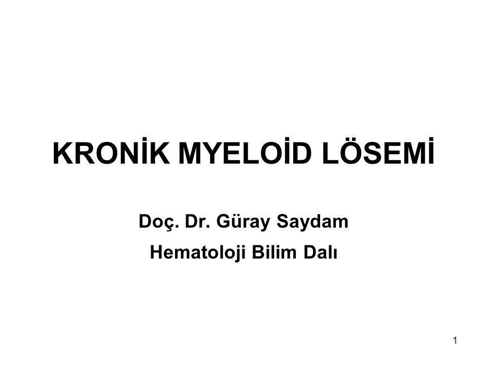 1 KRONİK MYELOİD LÖSEMİ Doç. Dr. Güray Saydam Hematoloji Bilim Dalı