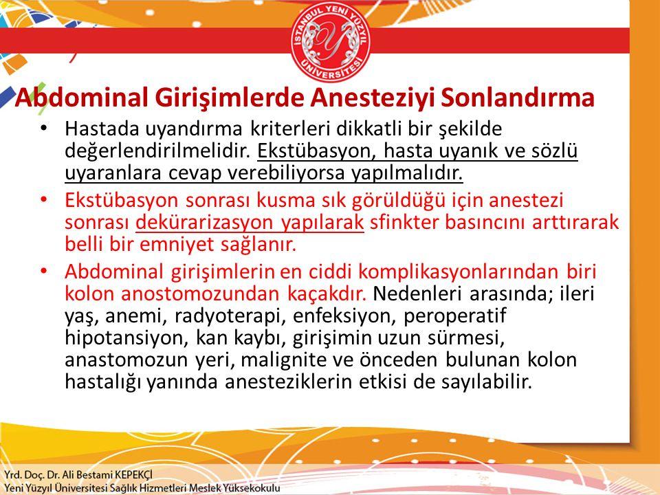 Abdominal Girişimlerde Anesteziyi Sonlandırma Hastada uyandırma kriterleri dikkatli bir şekilde değerlendirilmelidir.