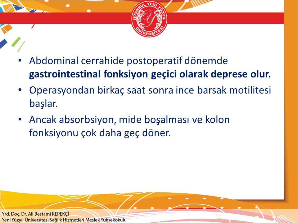 Abdominal cerrahide postoperatif dönemde gastrointestinal fonksiyon geçici olarak deprese olur.