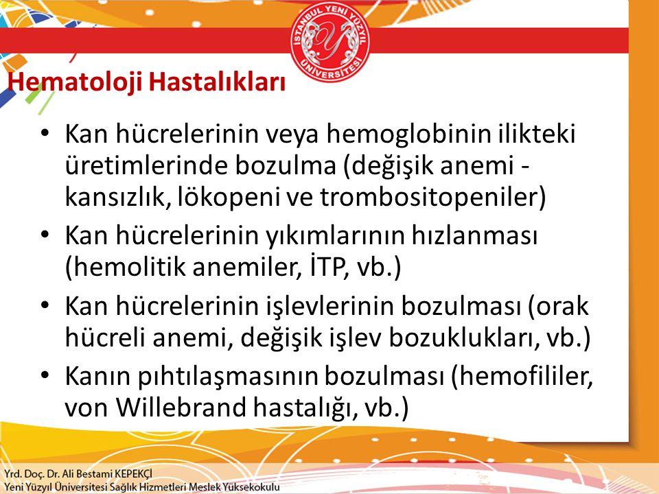 Hematoloji Hastalıkları Kan hücrelerinin veya hemoglobinin ilikteki üretimlerinde bozulma (değişik anemi - kansızlık, lökopeni ve trombositopeniler) Kan hücrelerinin yıkımlarının hızlanması (hemolitik anemiler, İTP, vb.) Kan hücrelerinin işlevlerinin bozulması (orak hücreli anemi, değişik işlev bozuklukları, vb.) Kanın pıhtılaşmasının bozulması (hemofililer, von Willebrand hastalığı, vb.)