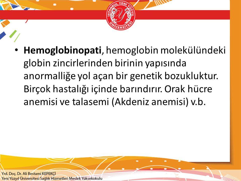 Hemoglobinopati, hemoglobin molekülündeki globin zincirlerinden birinin yapısında anormalliğe yol açan bir genetik bozukluktur.
