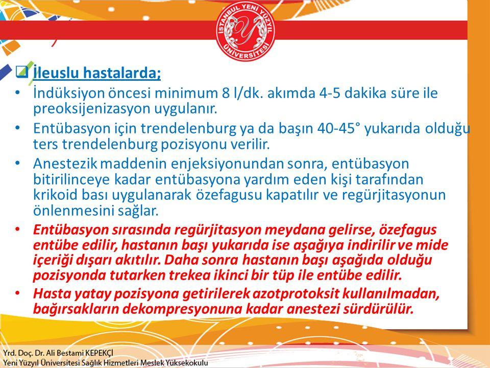  İleuslu hastalarda; İndüksiyon öncesi minimum 8 l/dk.