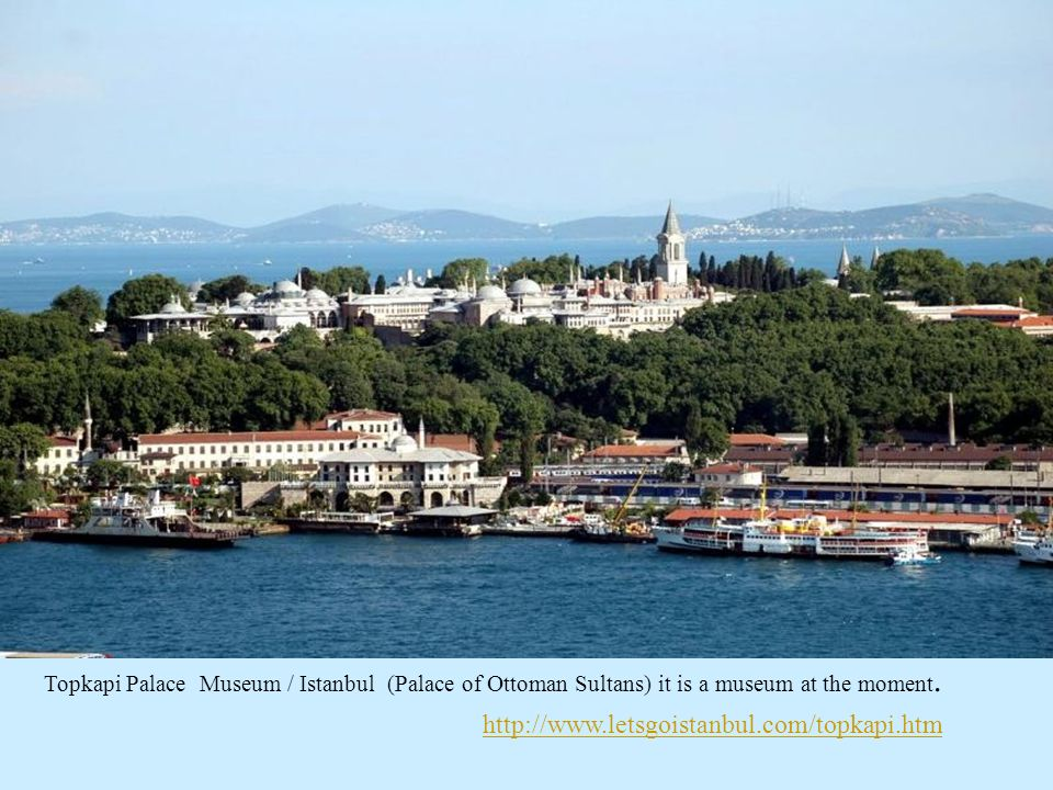 Topkapi Palace Museum / Istanbul (Palace of Ottoman Sultans) it is a museum at the moment.