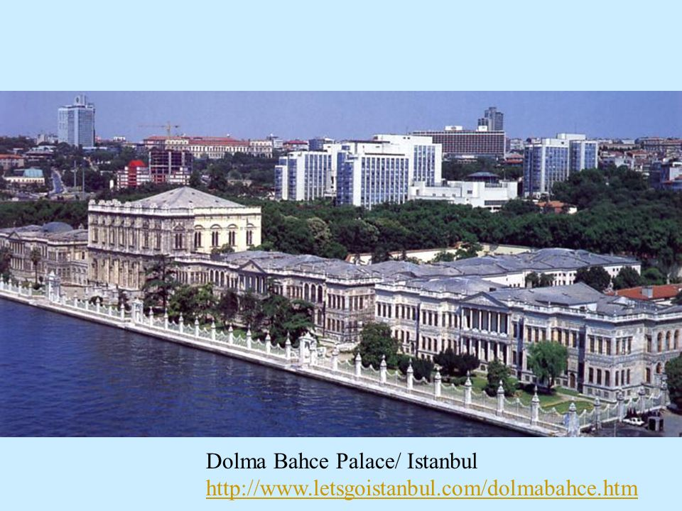 Dolma Bahce Palace/ Istanbul http://www.letsgoistanbul.com/dolmabahce.htm