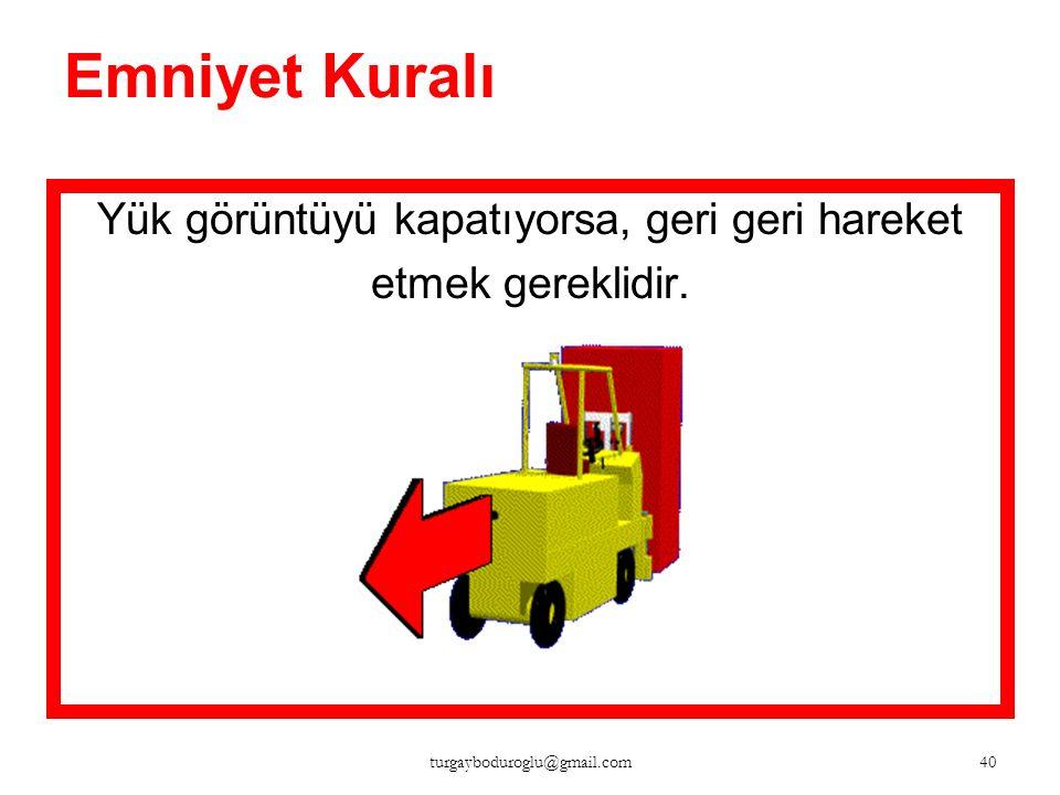 Emniyet Kuralı Forklift ile taşıma yaparken, yük yerden en fazla 20 sm. yukarıda olabilir. 39 turgayboduroglu@gmail.com