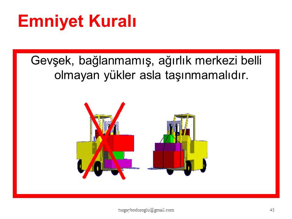 Emniyet Kuralı Yük çatallara ortalanmalıdır 44 turgayboduroglu@gmail.com