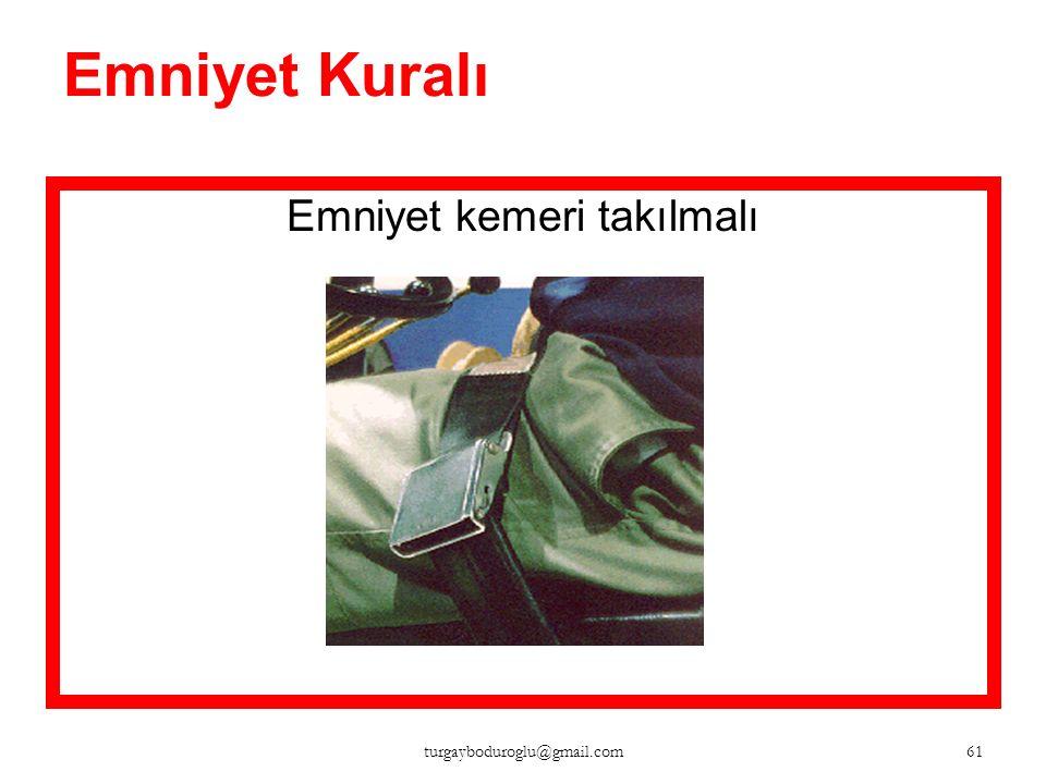 Emniyet Kuralı Trafik kurallarına uyunuz Diğerlerini sürekli gözlenmali Yön değiştirmeden evvel tam olarak durulmalı 60 turgayboduroglu@gmail.com