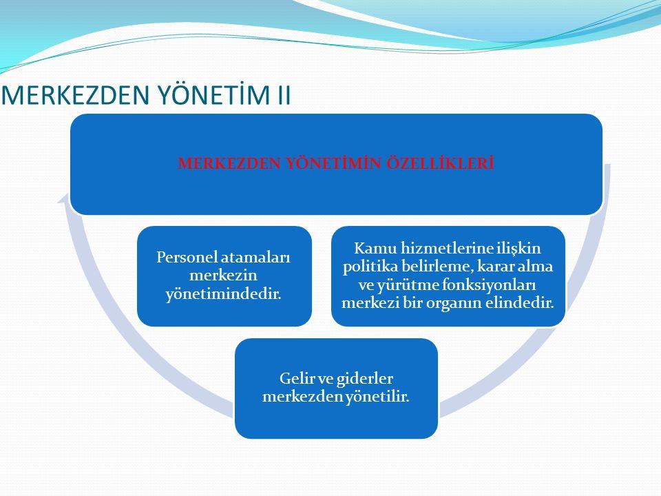 MERKEZDEN YÖNETİM II MERKEZDEN YÖNETİMİN ÖZELLİKLERİ Kamu hizmetlerine ilişkin politika belirleme, karar alma ve yürütme fonksiyonları merkezi bir org