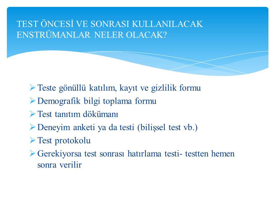  Teste gönüllü katılım, kayıt ve gizlilik formu  Demografik bilgi toplama formu  Test tanıtım dökümanı  Deneyim anketi ya da testi (bilişsel test