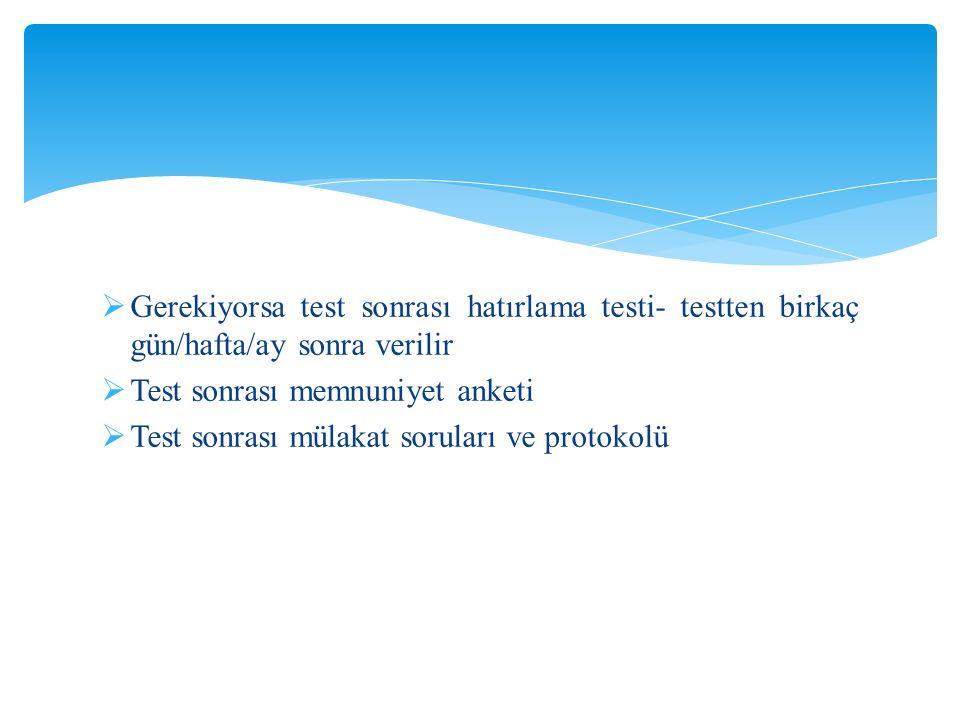  Gerekiyorsa test sonrası hatırlama testi- testten birkaç gün/hafta/ay sonra verilir  Test sonrası memnuniyet anketi  Test sonrası mülakat soruları