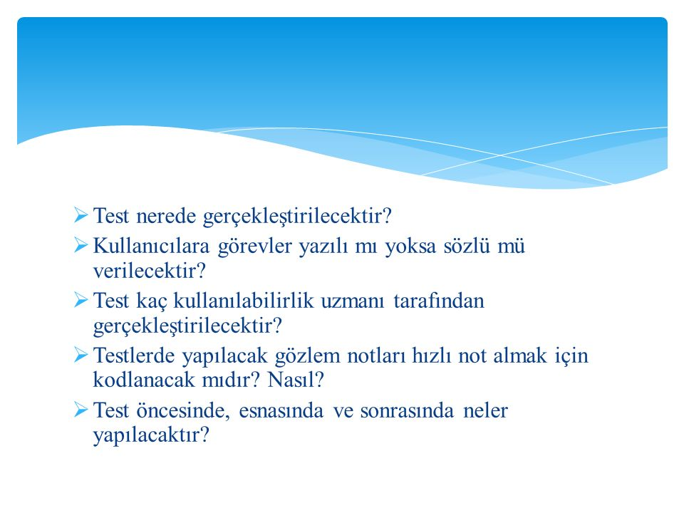  Test öncesinde ve sonrasında anketler verilecekse hangi sorular sorulacaktır.