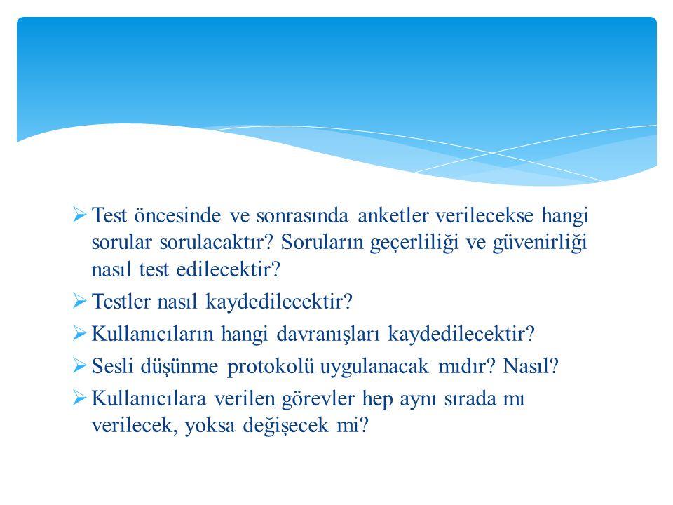  Test öncesinde ve sonrasında anketler verilecekse hangi sorular sorulacaktır? Soruların geçerliliği ve güvenirliği nasıl test edilecektir?  Testler