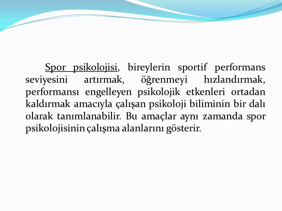 Spor psikolojisi, bireylerin sportif performans seviyesini artırmak, öğrenmeyi hızlandırmak, performansı engelleyen psikolojik etkenleri ortadan kaldı