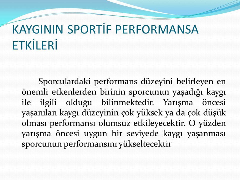 KAYGININ SPORTİF PERFORMANSA ETKİLERİ Sporculardaki performans düzeyini belirleyen en önemli etkenlerden birinin sporcunun yaşadığı kaygı ile ilgili olduğu bilinmektedir.