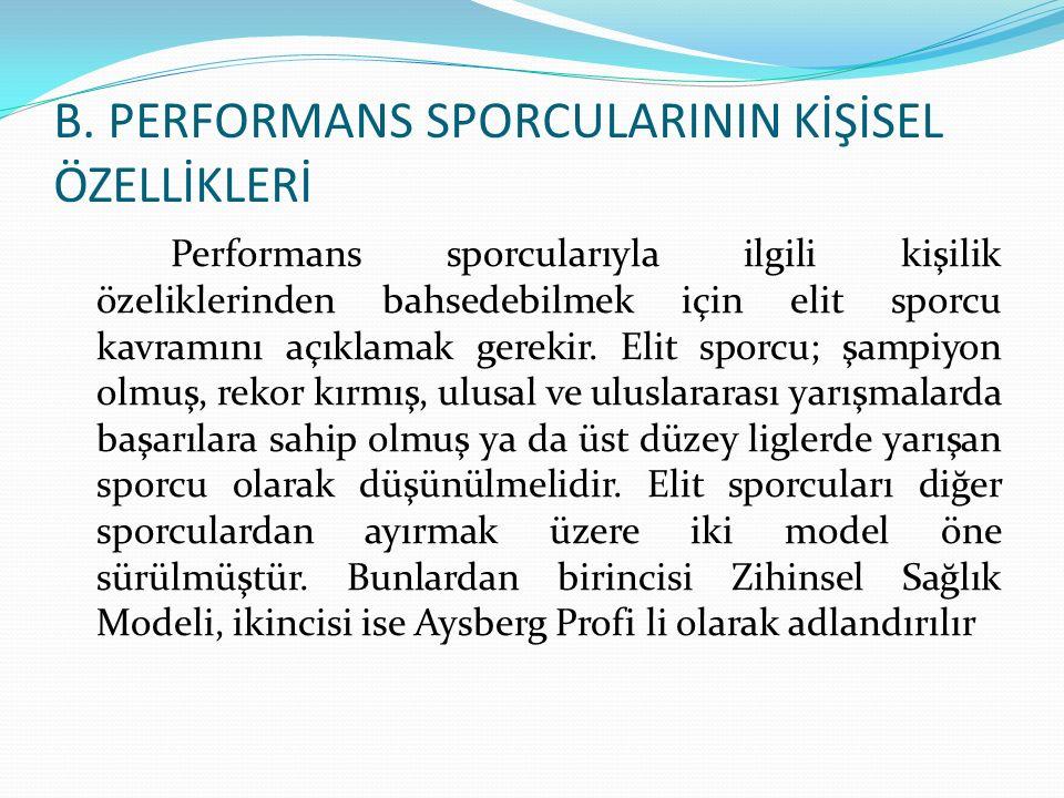 B. PERFORMANS SPORCULARININ KİŞİSEL ÖZELLİKLERİ Performans sporcularıyla ilgili kişilik özeliklerinden bahsedebilmek için elit sporcu kavramını açıkla