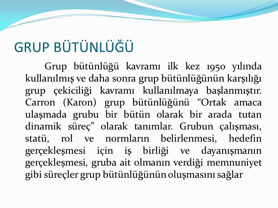 GRUP BÜTÜNLÜĞÜ Grup bütünlüğü kavramı ilk kez 1950 yılında kullanılmış ve daha sonra grup bütünlüğünün karşılığı grup çekiciliği kavramı kullanılmaya başlanmıştır.