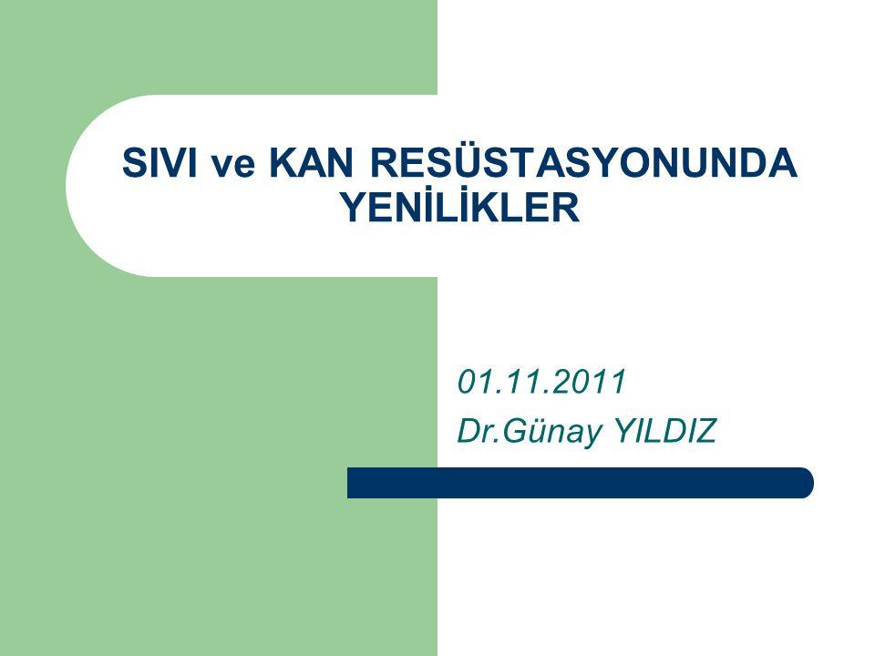 SIVI ve KAN RESÜSTASYONUNDA YENİLİKLER 01.11.2011 Dr.Günay YILDIZ