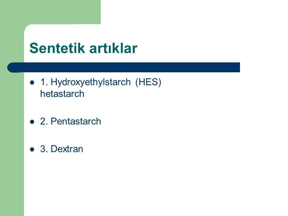 Sentetik artıklar 1. Hydroxyethylstarch (HES) hetastarch 2. Pentastarch 3. Dextran