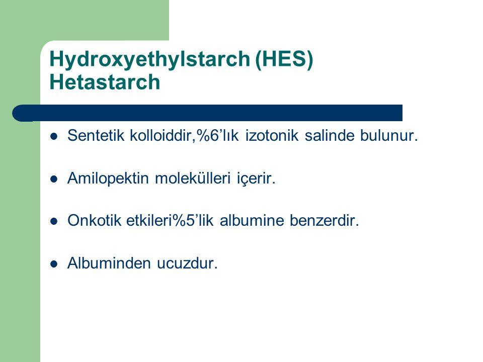 Hydroxyethylstarch (HES) Hetastarch Sentetik kolloiddir,%6'lık izotonik salinde bulunur. Amilopektin molekülleri içerir. Onkotik etkileri%5'lik albumi