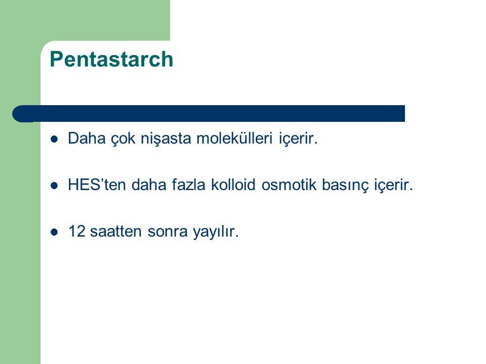 Pentastarch Daha çok nişasta molekülleri içerir. HES'ten daha fazla kolloid osmotik basınç içerir.