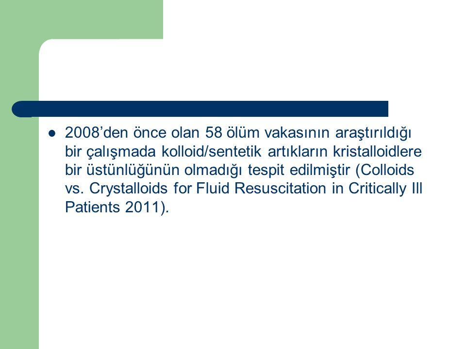 2008'den önce olan 58 ölüm vakasının araştırıldığı bir çalışmada kolloid/sentetik artıkların kristalloidlere bir üstünlüğünün olmadığı tespit edilmiştir (Colloids vs.