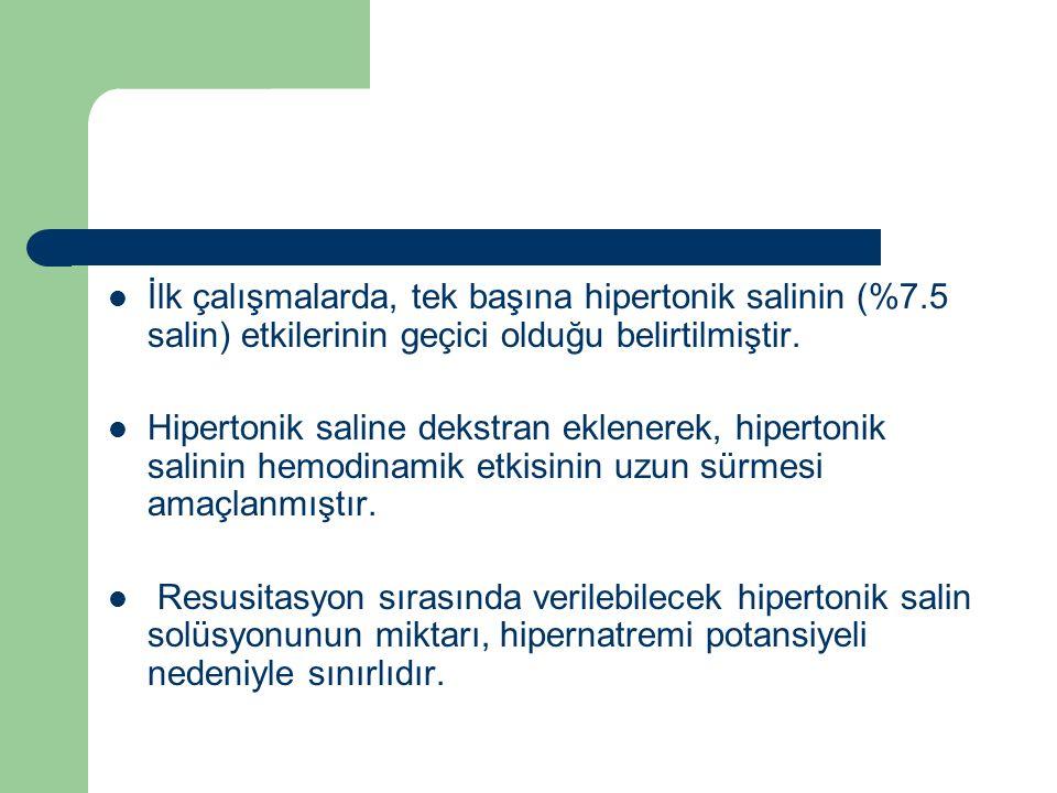 İlk çalışmalarda, tek başına hipertonik salinin (%7.5 salin) etkilerinin geçici olduğu belirtilmiştir. Hipertonik saline dekstran eklenerek, hipertoni