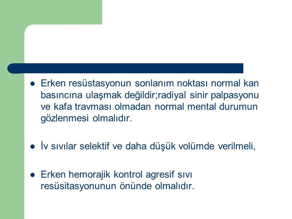Erken resüstasyonun sonlanım noktası normal kan basıncına ulaşmak değildir;radiyal sinir palpasyonu ve kafa travması olmadan normal mental durumun göz