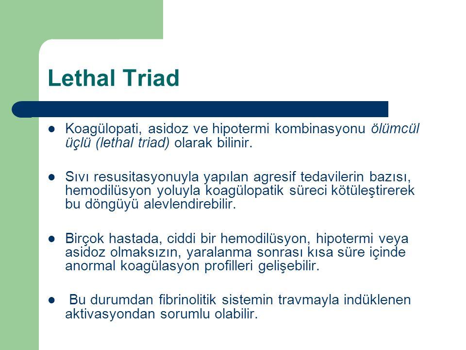 Lethal Triad Koagülopati, asidoz ve hipotermi kombinasyonu ölümcül üçlü (lethal triad) olarak bilinir. Sıvı resusitasyonuyla yapılan agresif tedaviler