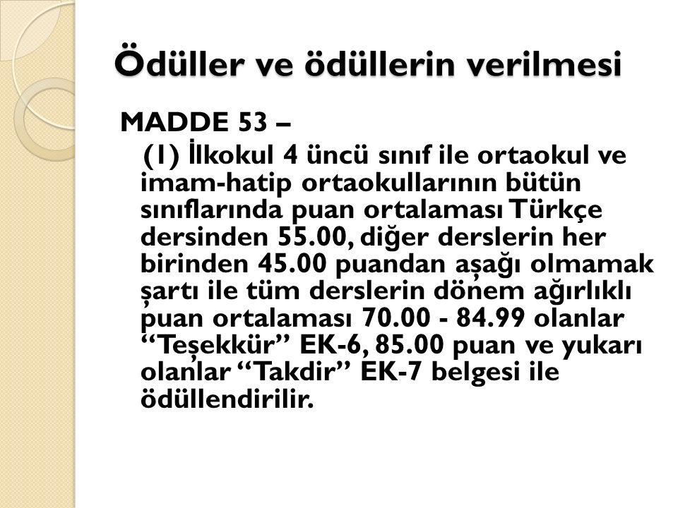 Ödüller ve ödüllerin verilmesi MADDE 53 – (1) İ lkokul 4 üncü sınıf ile ortaokul ve imam-hatip ortaokullarının bütün sınıflarında puan ortalaması Türk