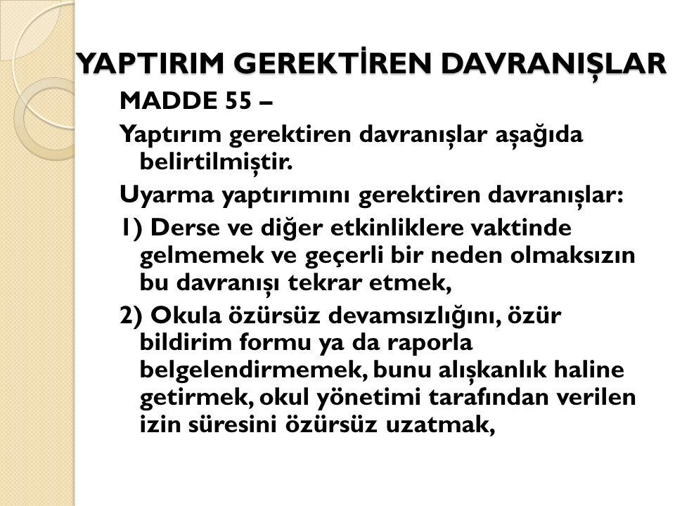 YAPTIRIM GEREKT İ REN DAVRANIŞLAR MADDE 55 – Yaptırım gerektiren davranışlar aşa ğ ıda belirtilmiştir. Uyarma yaptırımını gerektiren davranışlar: 1) D
