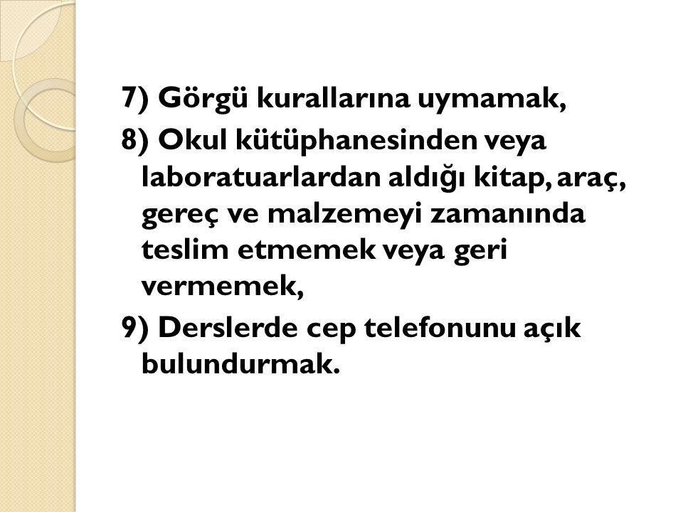 7) Görgü kurallarına uymamak, 8) Okul kütüphanesinden veya laboratuarlardan aldı ğ ı kitap, araç, gereç ve malzemeyi zamanında teslim etmemek veya ger