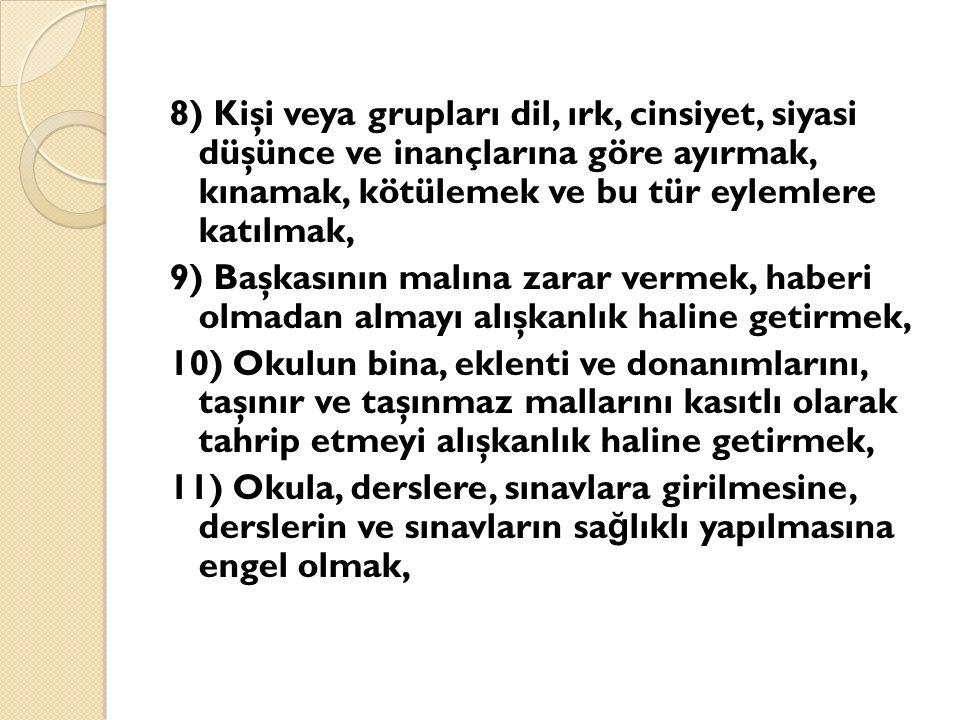 8) Kişi veya grupları dil, ırk, cinsiyet, siyasi düşünce ve inançlarına göre ayırmak, kınamak, kötülemek ve bu tür eylemlere katılmak, 9) Başkasının m